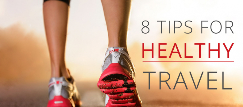 8 Tips for Healthy Travel